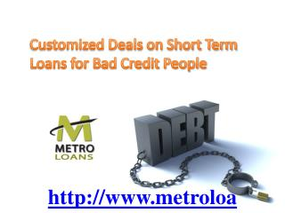 Customised Deals on Short Term Loans for Bad Credit People