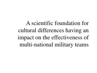 A scientific foundation for cultural differences having an impact on the effectiveness of  multi-national military teams