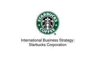 International Business Strategy: Starbucks Corporation