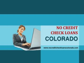 No Credit Check Loans Are The Perfect Choice For Colorado Citizens