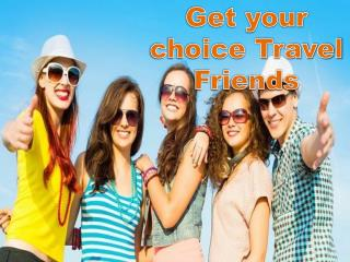 Get your choice Travel Friends