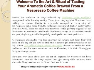 Welcome To the Art & Ritual of Tasting Your Aromatic Coffee Brewed From a Nespresso Coffee Machine