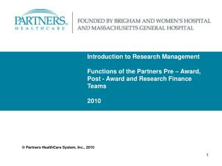 Introduction to Research Management  Functions of the Partners Pre – Award, Post - Award and Research Finance Teams 2010