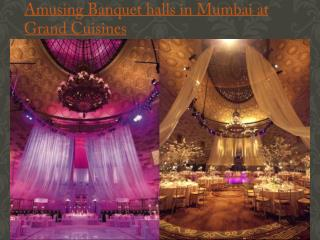 Amusing Banquet halls in Mumbai at Grand Cuisines