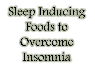 Sleep Inducing Foods to Overcome Insomnia