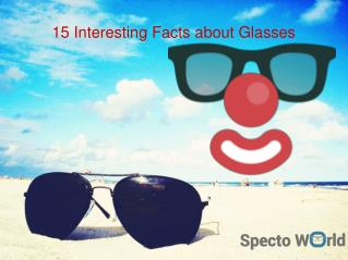 15 Interesting Facts about Glasses
