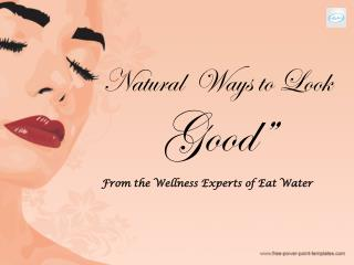 Natural Ways to Look Good - Wellness Ideas from Eat Water