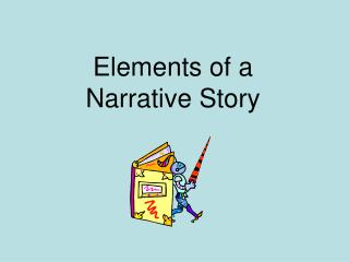 Elements of a  Narrative Story
