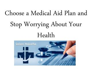 Choose a Medical Aid Plan and Stop Worrying About Your Health