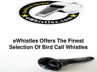 eWhistles Offers The Finest Selection Of Bird Call Whistles