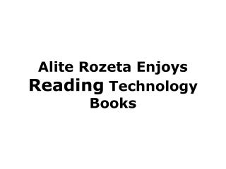 Alite Rozeta Enjoys Reading Technology Books
