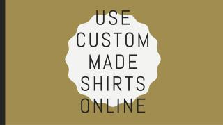 Use Custom Made Shirts Online