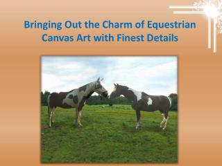 Bringing Out the Charm of Equestrian Canvas Art with Finest Details