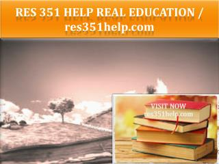 RES 351 HELP Real Education / res351help.com