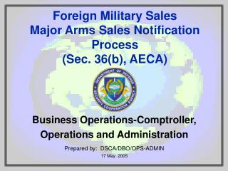 Business Operations-Comptroller, Operations and Administration Prepared by:  DSCA/DBO/OPS-ADMIN 17 May  2005