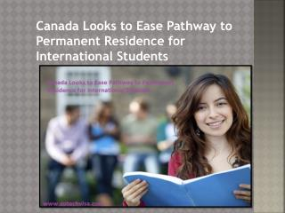 Canada Looks to Ease Pathway to Permanent Residence for International Students