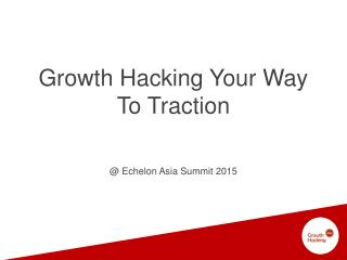 Growth Hacking Asia @ Echelon Asia Summit 2015