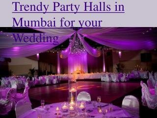 Trendy Party Halls in Mumbai for Your Wedding