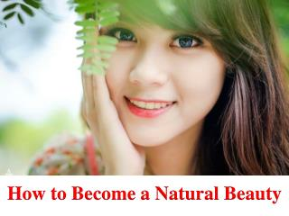 Advanced dermatology reviews - How to become a natural beauty