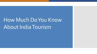 How much do you know about tourism in Inida