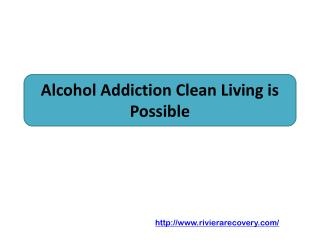 Alcohol Addiction Clean Living is Possible