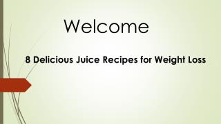 8 Delicious Juice Recipes for Weight Loss