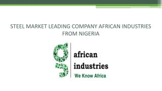 STEEL MARKET LEADING COMPANY AFRICAN INDUSTRIES FROM NIGERIA.
