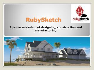 RubySketch – A prime workshop of designing, construction and manufacturing