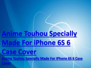 Anime Touhou Specially Made For iPhone 6S/6 Case Cover|Anime Touhou Specially Made For iPhone 6S/6 Case Cover http www s