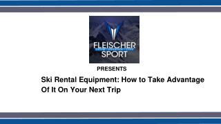 Take Advantage Of Ski Rental Equipment On Your Next Trip