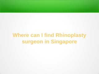 Where can I find Rhinoplasty surgeon in Singapore