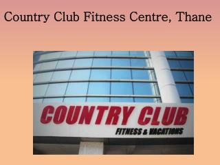 Country Club Fitness Centre, Thane