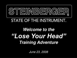 "Welcome to the ""Lose Your Head"" Training Adventure June 23, 2008"