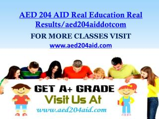 AED 204 AID Real Education Real Results/aed204aiddotcom