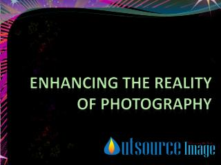 Photo Editing - Enhancing the reality of photography