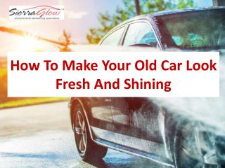 How To Make Your Old Car Look Fresh And Shining