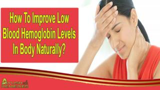 How To Improve Low Blood Hemoglobin Levels In Body Naturally?