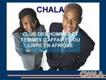CHALA    CLUB DES HOMMES ET FEMMES DAFFAIRES DU LIBRE EN AFRIQUE