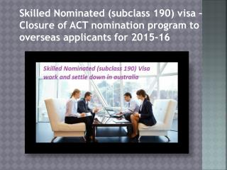 Skilled Nominated (subclass 190) visa – Closure of ACT nomination program to overseas applicants for 2015-16