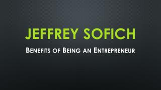 Jeffrey Sofich - Benefits of Being an Entrepreneur