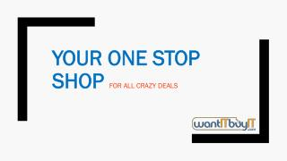 Your One Stop Shop for All Crazy Deals - wantITbuyIT.com