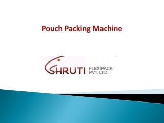Pouch Packing Machine Is Here With Various Salient Features