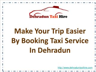 Make Your Trip Easier By Booking Taxi Service In Dehradun