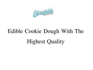 Edible Cookie Dough With The Highest Quality