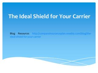 The Ideal Shield for Your Carrier