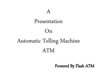 Automatic Telling Machine  ATM
