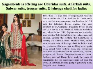 Sagarments is offering are Churidar suits, Anarkali suits, Salwar suits, trouser suits, & lehenga choli for ladies