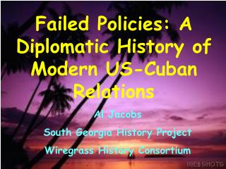 Failed Policies: A Diplomatic History of Modern US-Cuban Relations