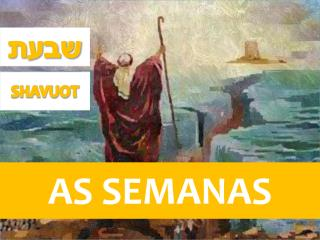 SEMANAS | SHAVUOT | שבעת