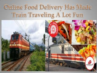 Online Food Delivery Has Made Train Traveling A Lot Fun